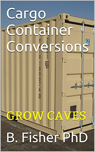Cargo Container Conversions: GROW CAVES (English Edition) (Llc Reuse Books)