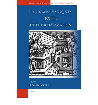 [( A Companion to Paul in the Reformation )] [by: R W Holder] [May-2009]
