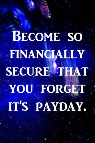 become-so-financially-secure-that-you-forget-its-payday-prosperity-abundance-writing-journal-lined-d