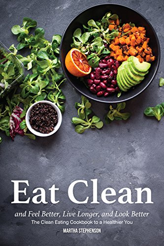 Eat clean and feel better live longer and look better the clean eat clean and feel better live longer and look better the clean eating fandeluxe Choice Image