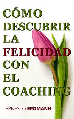 Cómo Descubrir la Felicidad con el Coaching