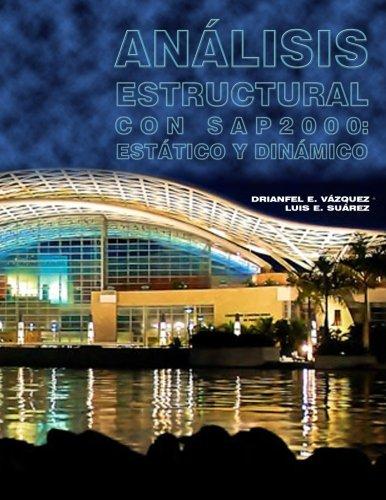 Analisis Estructural con SAP2000: Estatico y Dinamico por Dr. Drianfel E Vazquez