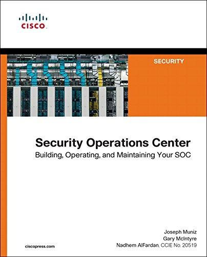 Security Operations Center: Building, Operating, and Maintaining your SOC por Joseph Muniz, Gary McIntyre, Nadhem AlFardan
