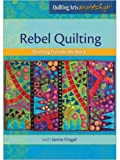 Rebel Quilting Thinking Outside the Block (Quilting Arts Workshop)