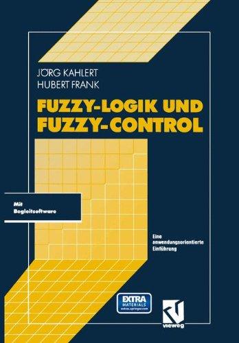 Fuzzy-Logik und Fuzzy-Control: Eine anwendungsorientierte Einführung mit Begleitsoftware (German Edition)