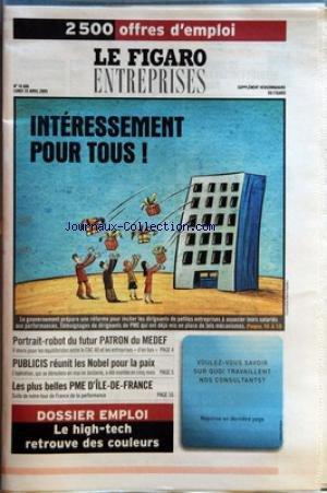 FIGARO ENTREPRISES (LE) [No 18886] du 25/04/2005 - INTERESSEMENT POUR TOUS ! - PORTRAIT-ROBOT DU FUTUR PATRON DU MEDEF - PUBLICIS REUNIT LES NOBEL POUR LA PAIX - LES PLUS BELLES PME D'ILE-DE-FRANCE - DOSSIER EMPLOI - LE HIGH-TECH RETROUVE DES COULEURS VOULEZ-VOUS SAVOIR SUR QUOI TRAVAILLENT NOS CONSULTANTS ?. par Collectif