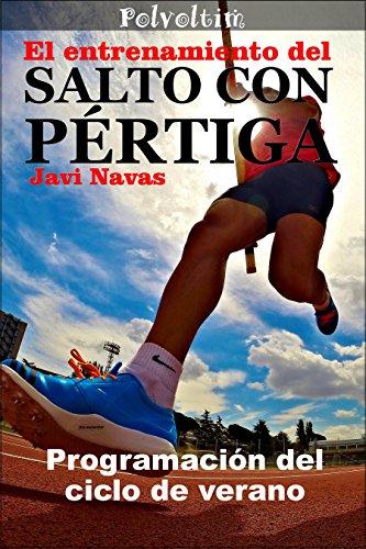 El entrenamiento del salto con pértiga. Programación del ciclo de verano (Polvoltim. El salto con pértiga nº 3) por Javi Navas
