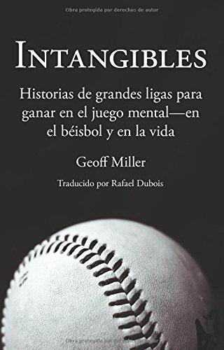 Intangibles: Historias de grandes ligas para ganar en el juego mental - en el béisbol y en la vida por Geoff Miller