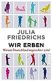 Wir Erben: Warum Deutschland ungerechter wird