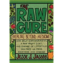 The Raw Cure: Healing Beyond Medicine (English Edition)