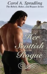 Her Scottish Rogue (The Rebels, Rakes, and Rogues Series) by Carol A. Spradling (2015-04-28)