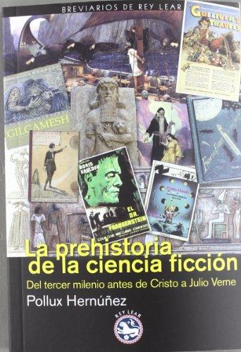 La prehistoria de la ciencia ficción: Del tercer milenio años antes de Cristo a Julio Verne (Breviarios de Rey Lear)