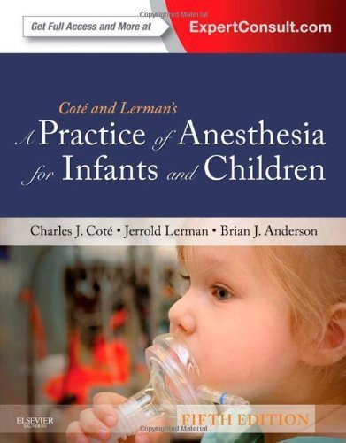 A Practice of Anesthesia for Infants and Children, 5e (Practice of Anesthesia for Infants & Children) 5th Edition by Cote MD, Charles J., Lerman MD, Jerrold, Anderson, Brian (2013) Hardcover