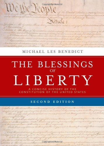 By Michael Benedict - The Blessings of Liberty: A Concise History of the Constitution of the United States: 2nd (second) Edition