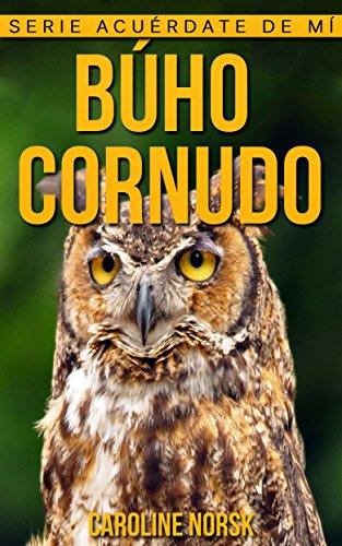Búho cornudo: Libro de imágenes asombrosas y datos curiosos sobre los Búho cornudo para niños (Serie Acuérdate de mí)