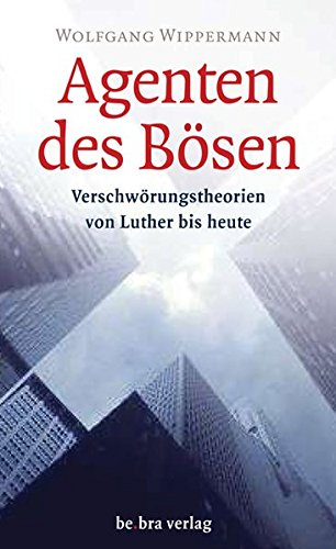 Agenten des Bösen: Verschwörungstheorien von Luther bis heute