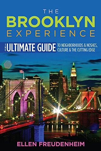 The Brooklyn Experience: The Ultimate Guide to Neighborhoods & Noshes, Culture & the Cutting Edge (Rivergate Regionals)