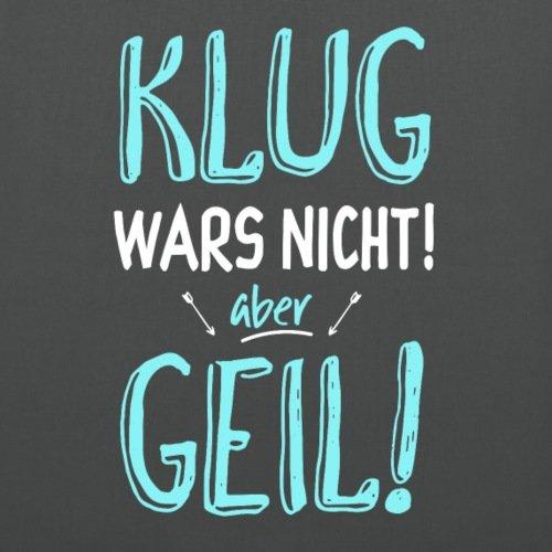 Spreadshirt Klug Wars Nicht Aber Geil Spruch Stoffbeutel Graphite