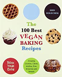 The 100 Best Vegan Baking Recipes: Amazing Cookies, Cakes, Muffins, Pies, Brownies and Breads