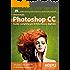 Photoshop CC: Guida completa al fotoritocco digitale