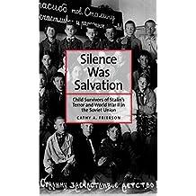 Silence Was Salvation: Child Survivors of Stalin's Terror and World War II in the Soviet Union (Annals of Communism Series)