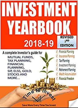 INVESTMENT YEARBOOK 2018-19: SMART INVESTOR'S GUIDE TO FINANCIAL SUCCESS. IT COVERS TOPICS ON:MUTUAL FUNDS, TAX PLANNING,FINANCIAL PLANNING,SIP, ELSS, ... for every Smart Investor) by [SINGH, S.K.]