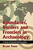 Boundaries, Borders and Frontiers in Archaeology: A Study of Spatial Relationships