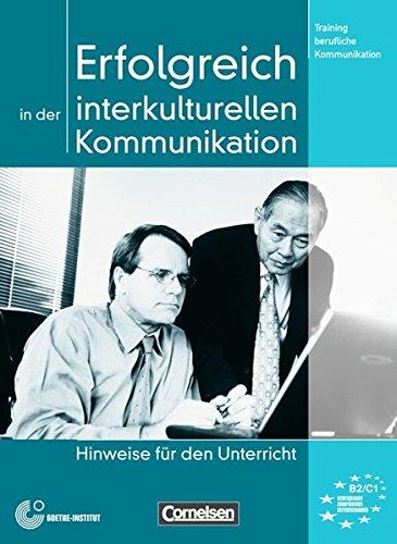 Erfolgreich in der interkulturellen Kommunikation: Hinweise für den Unterricht (Training berufliche Kommunikation)