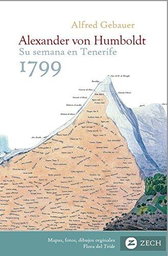 Alexander von Humboldt, su semana en Tenerife 1799: Inicio del viaje a Suramérica, su vida y su obra por Alfred Gebauer