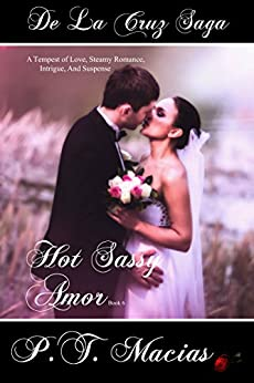 Hot Sassy Amor: A Tempest of Love, Steamy Romance, Intrigue, And Suspense (De La Cruz Saga Book 8) by [Macias, P.T.]