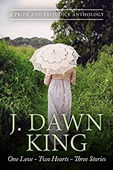 One Love - Two Hearts - Three Stories: A Pride & Prejudice Anthology: The Library, Married!, Ramsgate (English Edition) di [King, J Dawn]