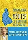 Méditer - Le bonheur d'être présent par Midal