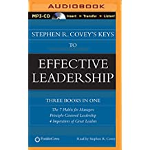 Stephen R. Covey's Keys to Effective Leadership: The 7 Habits for Managers, Principle-Centered Leadership, 4 Imperatives of Great Leaders