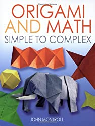 Origami and Math: Simple to Complex (Dover Origami Papercraft) by John Montroll (2012-04-01)