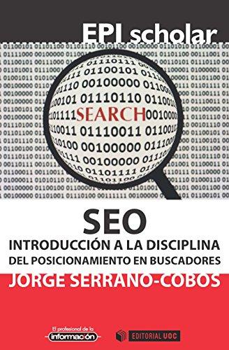 SEO. Introducción a la disciplina del posicionamiento en buscadores (EPI Scholar) por Jorge Serrano-Cobos