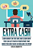 Extra Cash: Earn Money On The Side And Learn How You Can Get Paid In Your Spare Time When You Only Have 20 Dollars To Spend