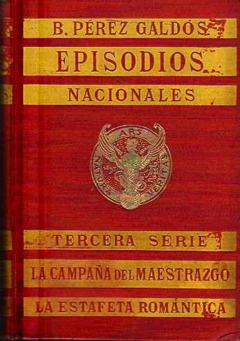 Episodios Nacionales. La campa–a del Maestrazgo / La estafeta rom‡ntica / Tercera Serie