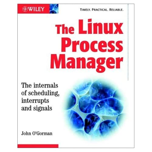 The Linux Process Manager: The internals of scheduling, interrupts and signals by John O'Gorman (2003-06-13)