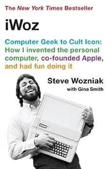 iWoz: Computer Geek to Cult Icon di [Wozniak, Steve]