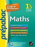 Maths 1re S - Prépabac Cours & entraînement : cours, méthodes et exercices progressifs (première S) (Cours et entraînement) (French Edition)