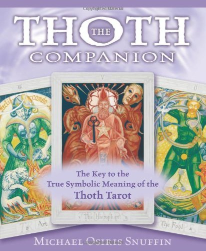 The Thoth Companion: The Key to the True Symbolic Meaning of the Thoth Tarot: Written by Michael Osiris Snuffin, 2007 Edition, Publisher: Llewellyn Publications,U.S. [Paperback]