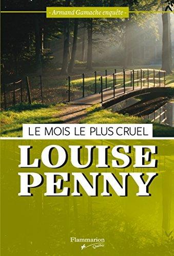 MOIS LE PLUS CRUEL (LE) : ARMAND GAMACHE ENQU?TE by LOUISE PENNY (July 17,2014)