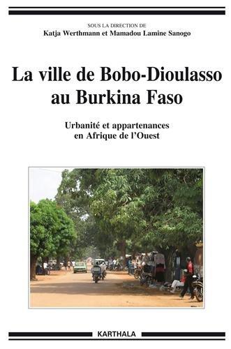 La ville de Bobo-Dioulasso au Burkina Faso. Urbanité et appartenances en Afrique de l'Ouest