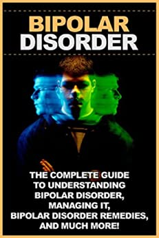 Bipolar disorder: The complete guide to understanding bipolar disorder, managing it, bipolar disorder remedies, and much more! by [Levell, Jamie]