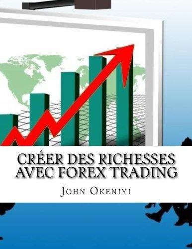 Créer des richesses avec Forex Trading: Aucune chance de perdre dernières stratégies et indicateur que les pros utilisent avec succès