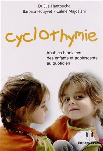 Cyclothymie : Troubles bipolaires des enfants et adolescents au quotidien par Elie Hantouche