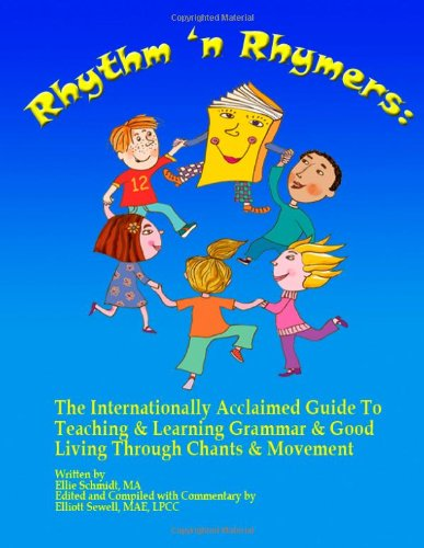 Rhythm 'N Rhymers: The Internationally Acclaimed Guide To Teaching & Learning Grammar & Good Living Through Chants and Movement