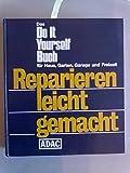Reparieren leicht gemacht. Das Do it yourself Buch für Haus, Garten, Garage und Freizeit