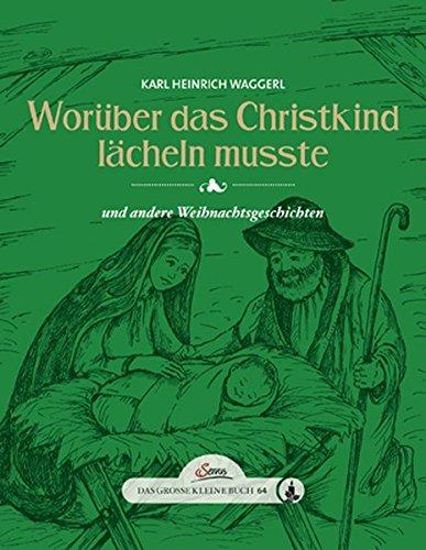 Das Große Kleine Buch Worüber Das Christkind Lächeln Musste Und Andere Weihnachtsgeschichten