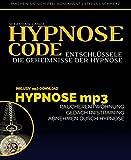 Hypnose Code - Entschlüssele die Geheimnisse der Hypnose: inkl. 3 Audiovisuelle Hypnoseanwendungen als mp3 download